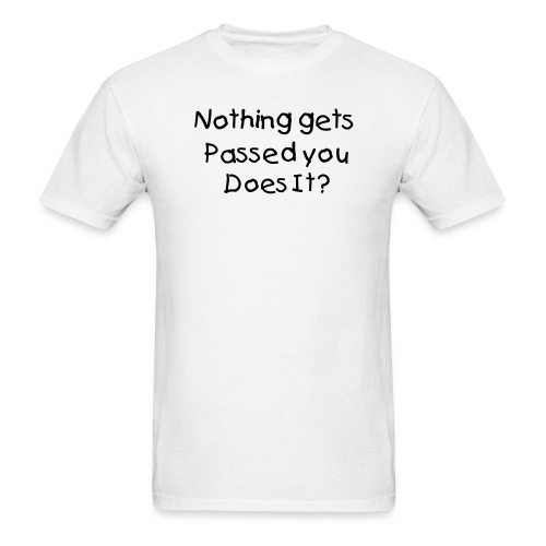 Nothing gets passed you - Men's T-Shirt