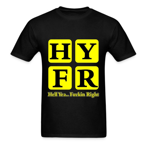 Hell Yea Fuckin Right T-Shirt - Men's T-Shirt