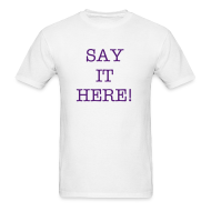 T-Shirts ~ Men's T-Shirt ~ Say What You Want