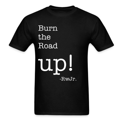 Burn the road up! - Men's T-Shirt