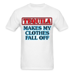 Tequila Makes My Clothes Fall off - Men's T-Shirt