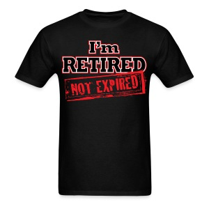 I'm Retired - Not Expired  - Men's T-Shirt