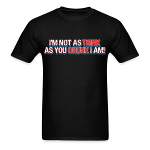 I'm Not As THINK as you drunk i'm - Men's T-Shirt