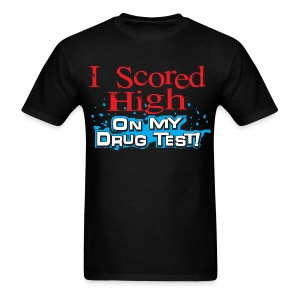I Scored High on my drug Test - Men's T-Shirt