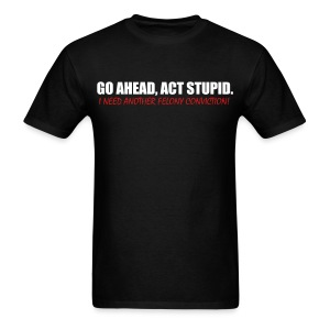 Go Ahead - Act Stupid  - Men's T-Shirt