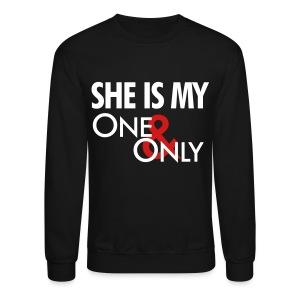 She is my one & only - Crewneck Sweatshirt