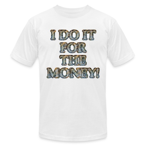 I do it for the money (American Apparel mens) - Men's  Jersey T-Shirt