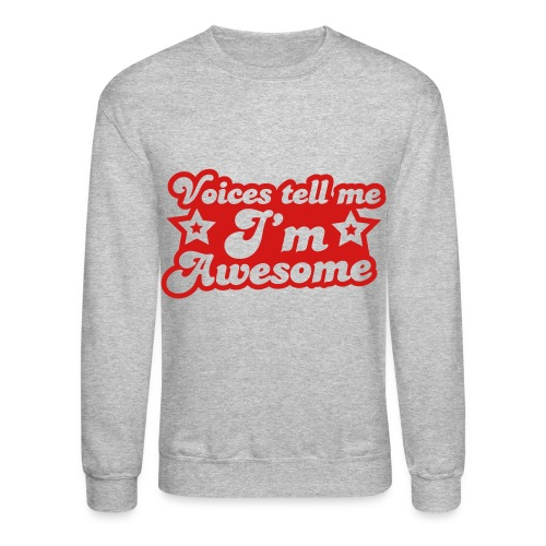voices tell me im awesome sweatshirt - Crewneck Sweatshirt