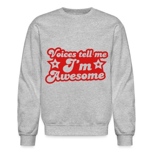 voices tell me im awesome sweatshirt - Crewneck Sweatshirt