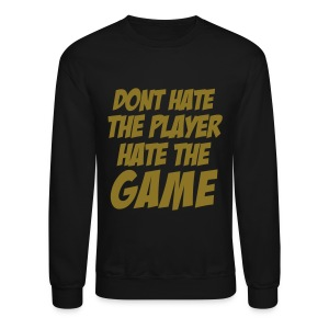 DONT HATE THE PLAYER/HATE THE GAME Long Sleeve Shirts - Crewneck Sweatshirt