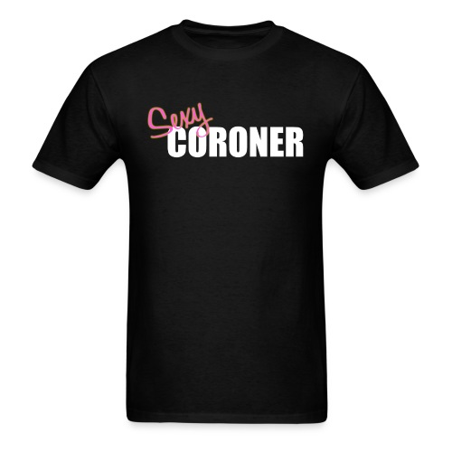 Act Classy Sexy Coroner T-Shirt (Men's) - Men's T-Shirt