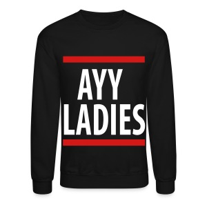 Ayy Ladies - Crewneck Sweatshirt
