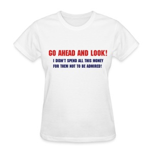 Go ahead and look! - Women's T-Shirt