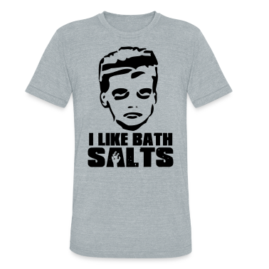 I like bath salts T-Shirts