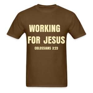 Working For Jesus - Men's T-Shirt