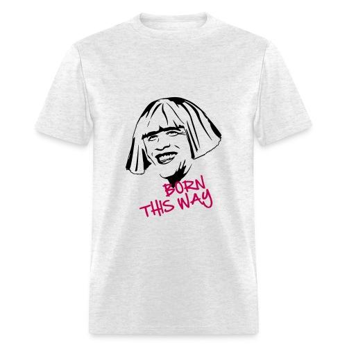 Born This Way - Men's T-Shirt