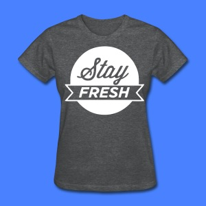 Stay Fresh Women's T-Shirts - stayflyclothing.com - Women's T-Shirt