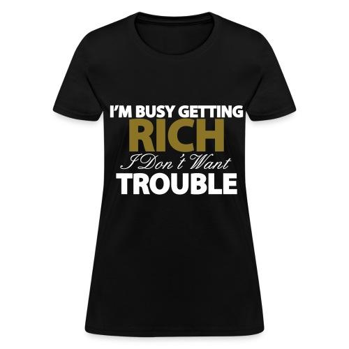 I'M BUSY GETTING RICH Women's T-Shirts - Women's T-Shirt