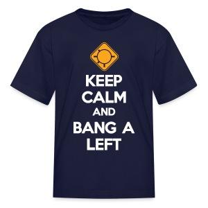 Keep Calm And Bang A Left - Kids' T-Shirt