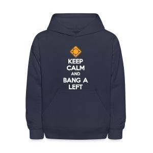Keep Calm And Bang A Left - Kids' Hoodie
