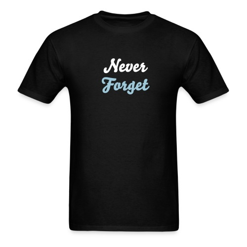 Never Forget Shirt - Men's T-Shirt