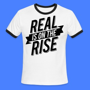 Real Is On The Rise T-Shirts - stayflyclothing.com - Men's Ringer T-Shirt