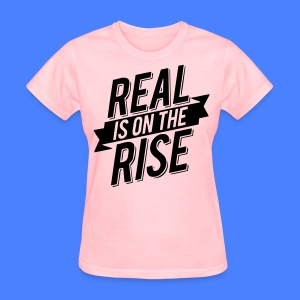 Real Is On The Rise Women's T-Shirts - stayflyclothing.com - Women's T-Shirt