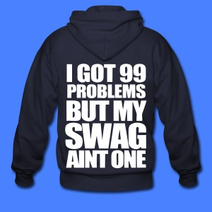 I Got 99 Problems Zip Hoodies/Jackets - stayflyclothing.com - Men's Zip Hoodie