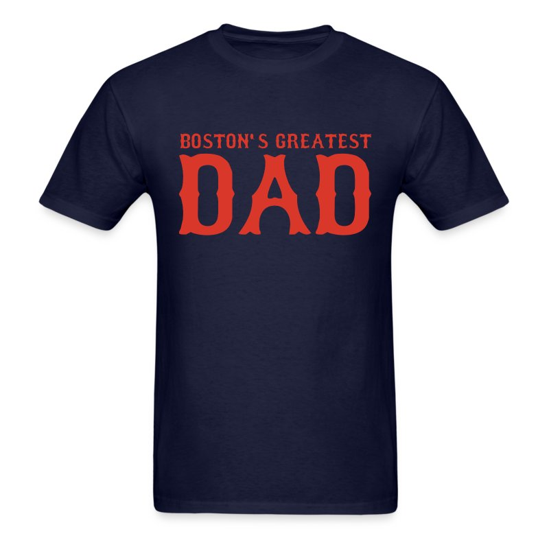 Boston's Greatest Dad Fathers Day Shirt - Men's T-Shirt