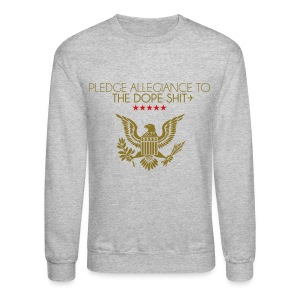PLEDGE ALLEGIANCE TO DOPE SHIT - Crewneck Sweatshirt
