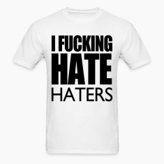 I Fucking Hate Haters VECTOR T-Shirts