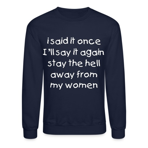 Mens Stay the Hell Away from My Woman Crewneck - Crewneck Sweatshirt