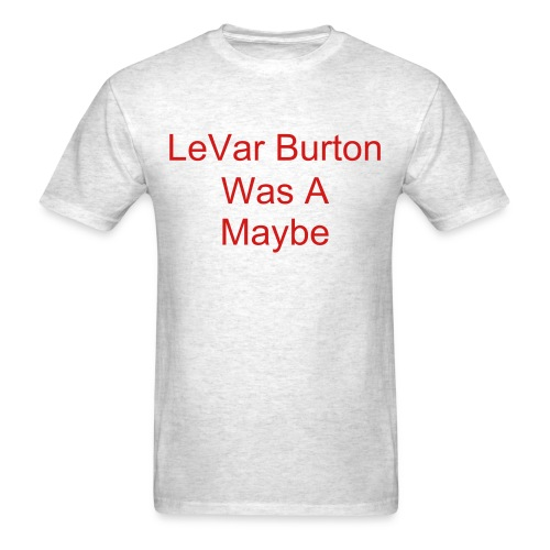 Levar Burton Was A Maybe - Men's T-Shirt