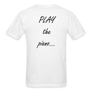 T-Shirts ~ Men's T-Shirt ~ Play the Piano t-shirt