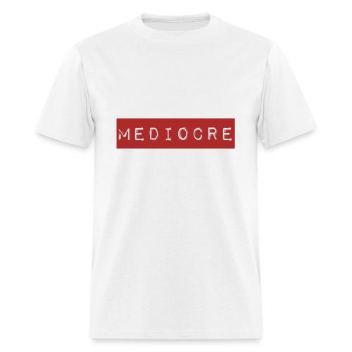 Mediocre - Men's T-Shirt