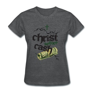 Christ Before Cash (womens) - Women's T-Shirt