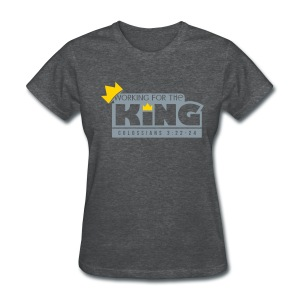 Working For The King (womens) - Women's T-Shirt