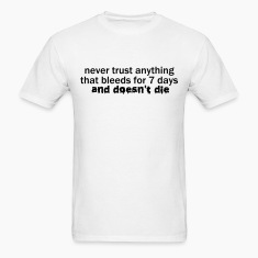 Never Trust Anything that Bleeds for 7 Days VECTOR T-Shirts