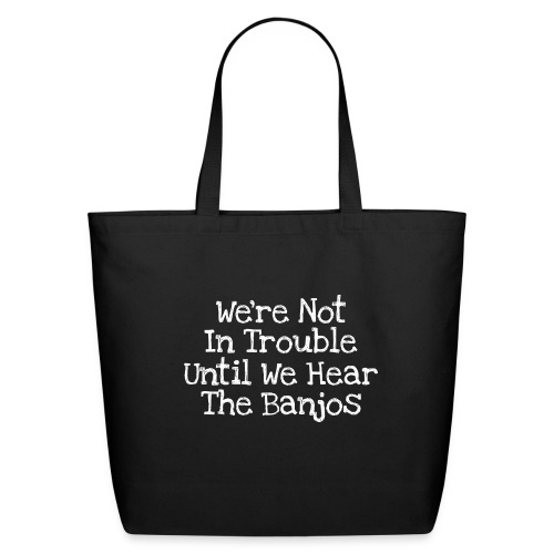 We're Not In Trouble Until We Hear The Banjos - Eco-Friendly Cotton Tote