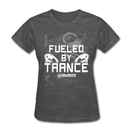 T-Shirts ~ Women's T-Shirt ~ FUELED BY TRANCE