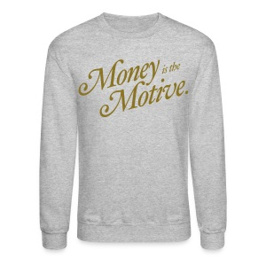Money is the Motive - Crewneck - Crewneck Sweatshirt