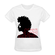 T-Shirts ~ Women's T-Shirt ~ My Hair Is Layed Like Poetry