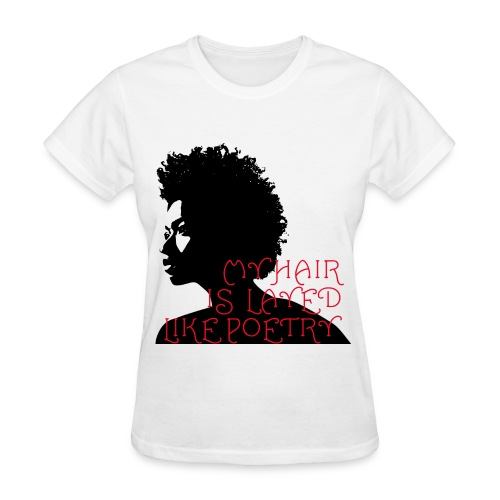 My Hair Is Layed Like Poetry - Women's T-Shirt