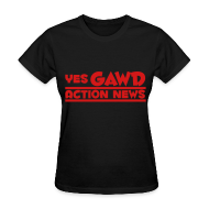T-Shirts ~ Women's T-Shirt ~ Yes Gawd Action News