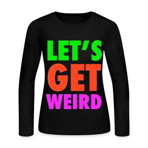 LETS GET WEIRD NEON PARTY GIRLS WOMENS LONG SLEEVE SHIRT - Women's Long Sleeve Jersey T-Shirt
