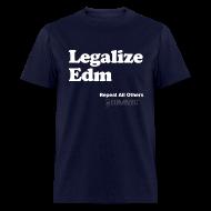 T-Shirts ~ Men's T-Shirt ~ LEGALIZE EDM
