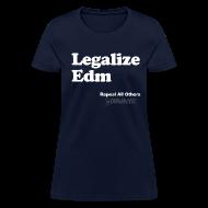 T-Shirts ~ Women's T-Shirt ~ LEGALIZE EDM