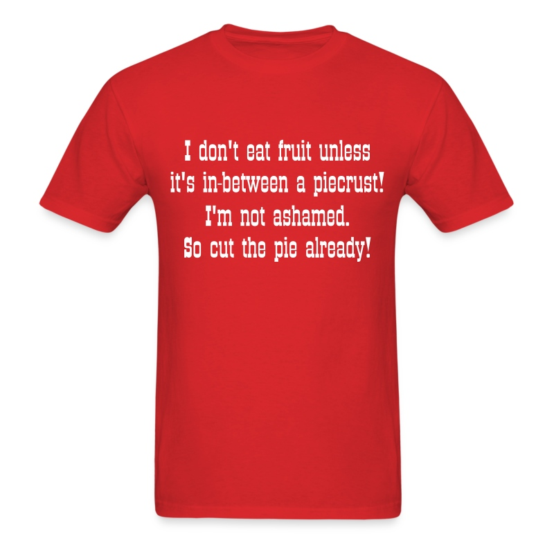 I...Ashamed...Pie! - Men's T-Shirt