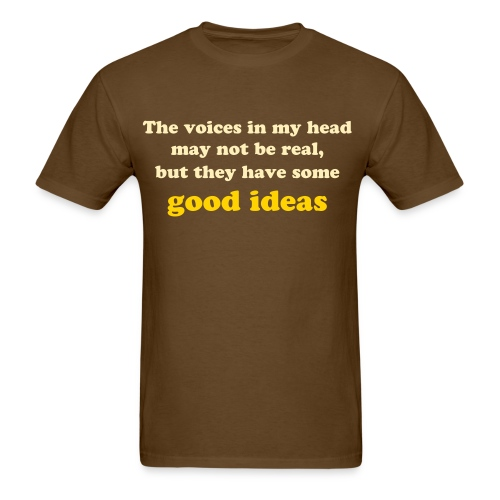 The voices in my head may not be real, but they have some good ideas! - Men's T-Shirt