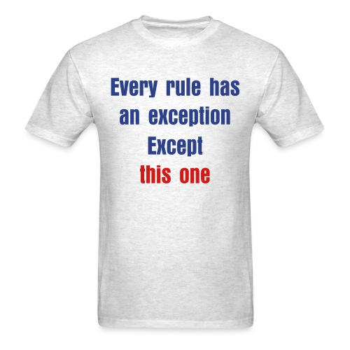 Every rule has an exception, except this one - Men's T-Shirt